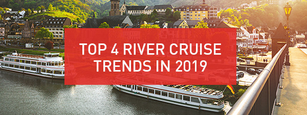 Top 4 River Cruise Trends in 2019