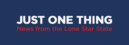 Just One Thing - News from the Lone Star State